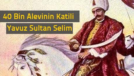 40 bin Alevi katleden Yavuz Sultan Selim tarihteki en büyük katliamcılardan biri.  AKP hükümetinin katil Yavuz'un adını köprüye vermesi büyük tepki çekti.