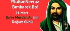 Şah-ı Merdan Ali'nin doğduğu gün: Sultan Nevruz Kutlu Olsun!